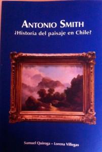"""""""Antonio Smith ¿Historia del paisaje en Chile?"""""""